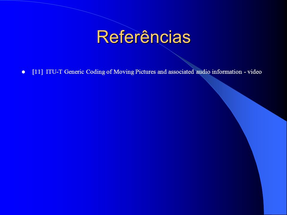 Referências [11] ITU-T Generic Coding of Moving Pictures and associated audio information - video
